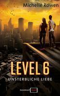Michelle Rowen: Level 6 - Unsterbliche Liebe ★★★★
