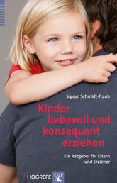 Kinder liebevoll und konsequent erziehen - Ein Ratgeber für Eltern und Erzieher