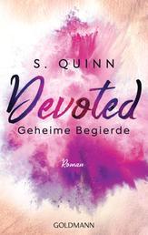 Devoted - Geheime Begierde - Devoted 1 - Roman