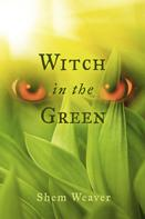 Shem Weaver: Witch in the Green