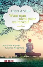 Wenn man nicht mehr weiterweiß - Spirituelle Impulse für einen Neuanfang