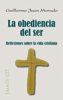 Guillermo Juan Morado: La obediencia del ser