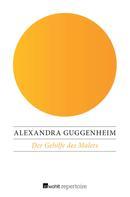Alexandra Guggenheim: Der Gehilfe des Malers ★★★★
