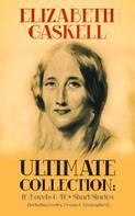 Elizabeth Gaskell: ELIZABETH GASKELL Ultimate Collection: 10 Novels & 40+ Short Stories (Including Poetry, Essays & Biographies)