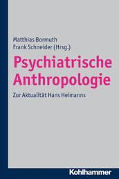 Psychiatrische Anthropologie - Zur Aktualität Hans Heimanns