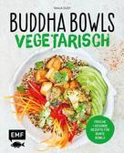 Tanja Dusy: Buddha Bowls – Vegetarisch