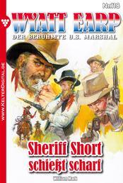 Wyatt Earp 118 – Western - Sheriff Short schießt scharf