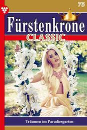 Fürstenkrone Classic 75 – Adelsroman - Träumen im Paradiesgarten