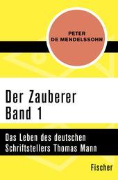 Der Zauberer (1) - Das Leben des deutschen Schriftstellers Thomas Mann. Band 1: 1875 bis 1905