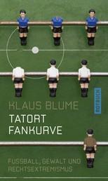 Tatort Fankurve - Fussball, Gewalt und Rechtsextremismus