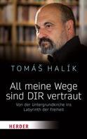 Tomás Halík: All meine Wege sind DIR vertraut