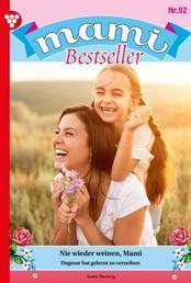 Mami Bestseller 92 – Familienroman - Nie wieder weinen, Mami