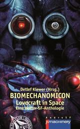 BIOMECHANOMICON - Lovecraft in Space - Eine Horror-SF-Anthologie