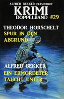 Alfred Bekker: Krimi Doppelband #29 Sturz in den Abgrund/Ein Ermordeter taucht unter