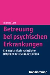 Betreuung bei psychischen Erkrankungen - Ein medizinisch-rechtlicher Ratgeber mit 15 Fallbeispielen