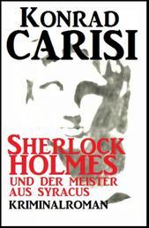 Sherlock Holmes und der Meister aus Syracus - Cassiopeiapress Kriminalroman