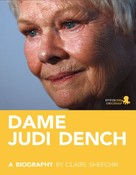 Claire Shefchik: Dame Judi Dench: A Biography