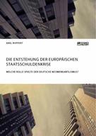 Axel Ruppert: Die Entstehung der europäischen Staatsschuldenkrise. Welche Rolle spielte der deutsche Neomerkantilismus?