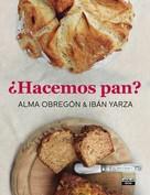 Alma Obregón: ¿Hacemos pan?