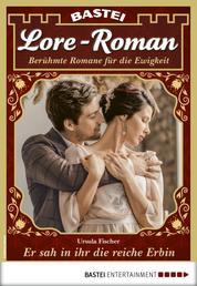 Lore-Roman 63 - Liebesroman - Er sah in ihr die reiche Erbin