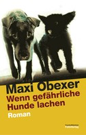 Maxi Obexer: Wenn gefährliche Hunde lachen ★★★★★
