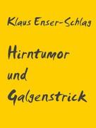 Klaus Enser-Schlag: Hirntumor und Galgenstrick