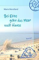 Marie Wendland: Bei Ebbe geht das Meer nach Hause ★★★★★