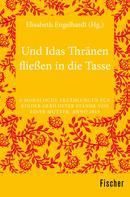 Elisabeth Engelhardt: Und Idas Thränen fließen in die Tasse