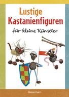 Norbert Pautner: Lustige Kastanienfiguren für kleine Künstler ★★★★