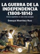 Enrique Martínez Ruiz: La Guerra de la Independencia (1808-1814)