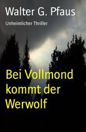 Bei Vollmond kommt der Werwolf - Unheimlicher Thriller