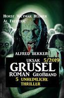 Alfred Bekker: Uksak Grusel-Roman Großband 5/2019 - 5 unheimliche Thriller