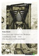 Katja Kirsch: Ursachen und Verlauf der Weltwirtschaftskrise 1929 - 1933. Die Situation in Deutschland