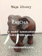 Maya Khoury: Pascha und seine afrikanische Elefantenfamilie