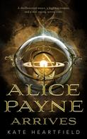 Kate Heartfield: Alice Payne Arrives