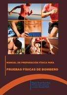 Miguel Ángel Ruiz Rius: Manual de preparación física para las pruebas físicas de bomberos