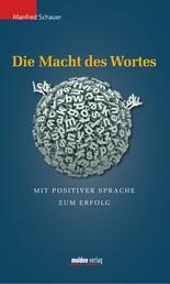 Die Macht des Wortes - Mit positiver Sprache zum Erfolg