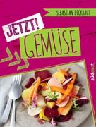 Sebastian Dickhaut: JETZT! Gemüse ★★★★