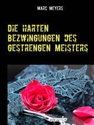 Marc Meyers: Die harten Bezwingungen des gestrengen Meisters ★★