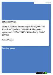 """Mary E. Wilkins Freeman (1852-1930): """"The Revolt of 'Mother' """" (1891) & Sherwood Anderson (1876-1941): """"Winesburg, Ohio"""" (1919) - Critical Analysis"""