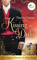 Patricia Grasso: Kissing the Duke: Drei Regency-Romane in einem Band