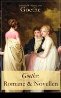 Johann Wolfgang von Goethe: Goethe: Romane & Novellen