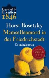 Mamsellenmord in der Friedrichstadt - Von Gontards vierter Fall. Criminalroman (Es geschah in Preußen 1846)