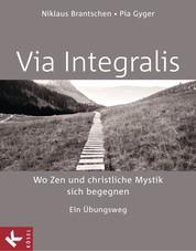 VIA INTEGRALIS. Wo Zen und christliche Mystik sich begegnen - Ein Übungsweg - Unter Mitarbeit von Bernhard Stappel
