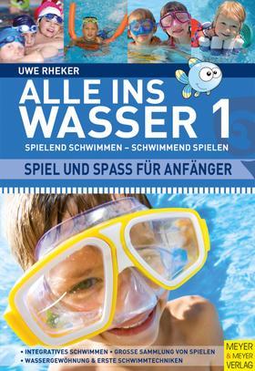 Alle ins Wasser: Spielend schwimmen - schwimmend spielen (Band 1)