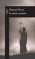 Manuel Rivas: En salvaje compañía