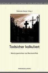 Todsicher kalkuliert - Mord(s)geschichten aus Rheinland-Pfalz