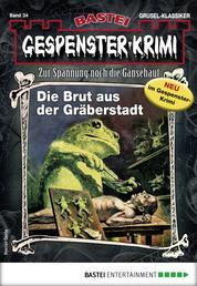 Gespenster-Krimi 34 - Horror-Serie - Die Brut aus der Gräberstadt