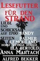 Alfred Bekker: Lesefutter für den Strand - Liebe und Schicksal auf 1700 Seiten ★★★