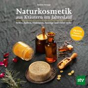 Naturkosmetik aus Kräutern im Jahreslauf - Seifen, Salben, Tinkturen, Auszüge und vieles mehr; PRAXISBUCH Naturkosmetik